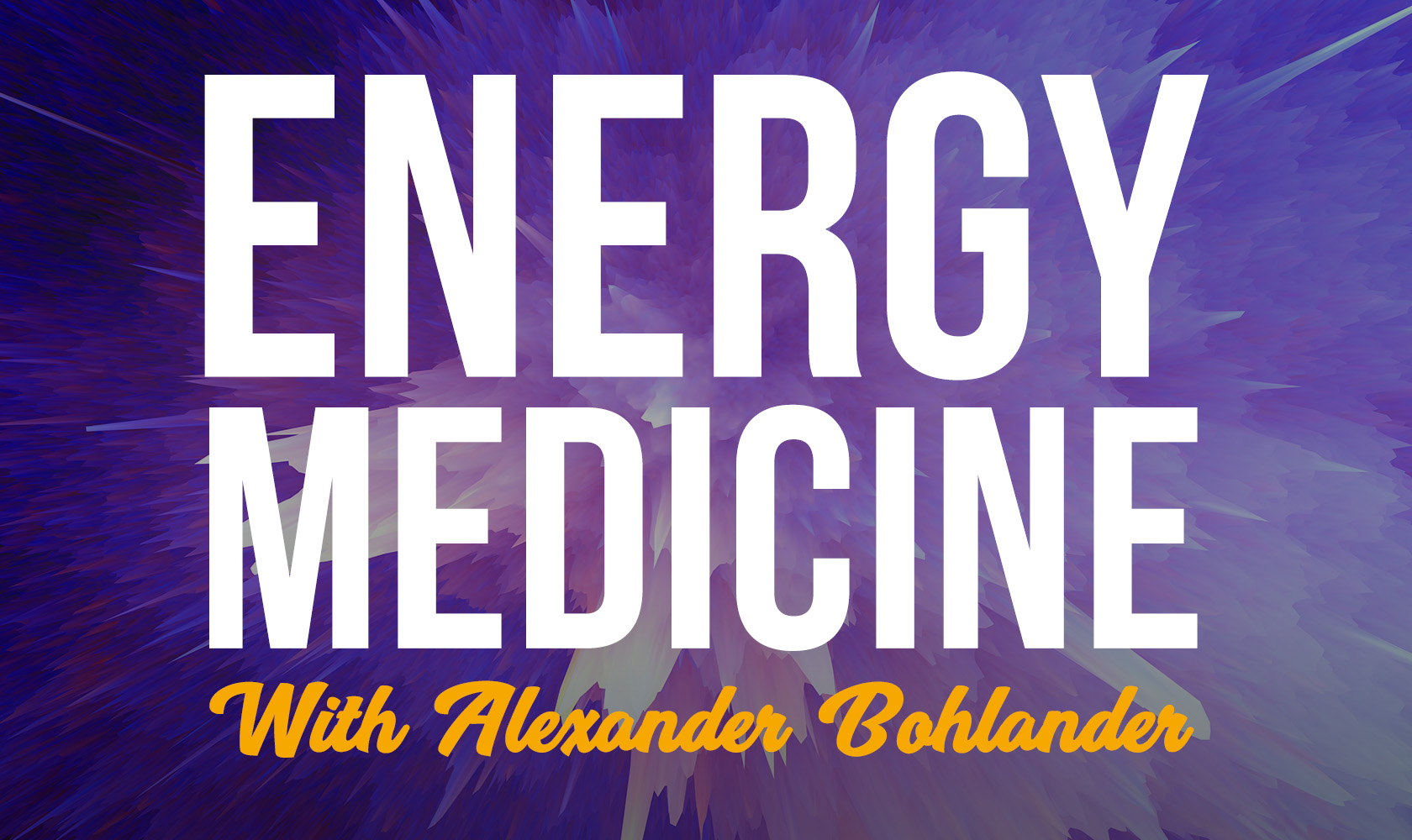 Energy Medicine with Alexander Bohlander