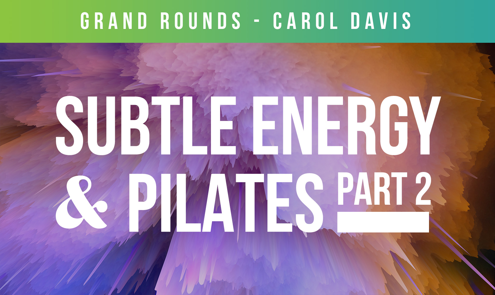 Grand Rounds, Subtle Energy & Pilates: Part 2