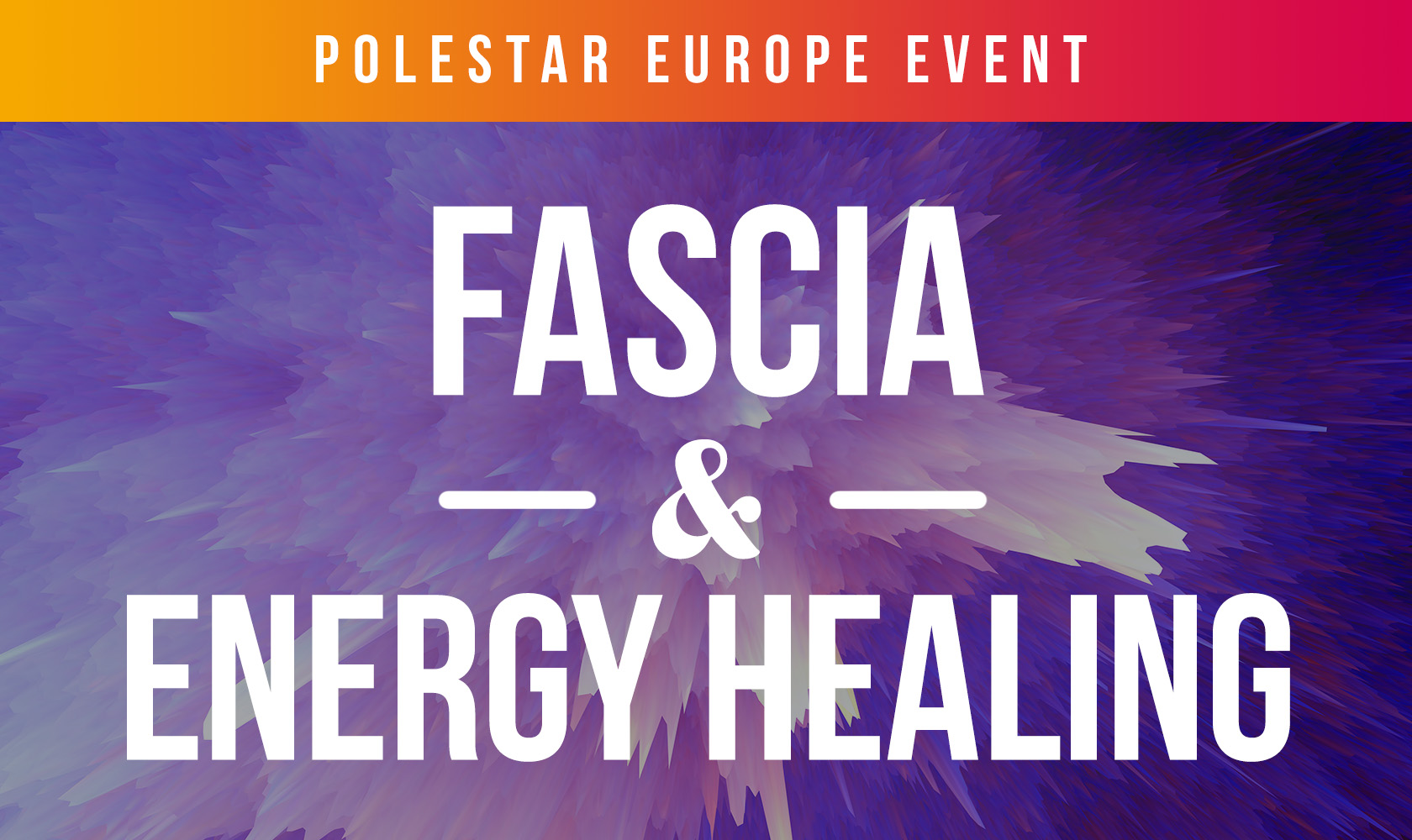 Fascia and Energy Healing (Polestar Europe Conference)