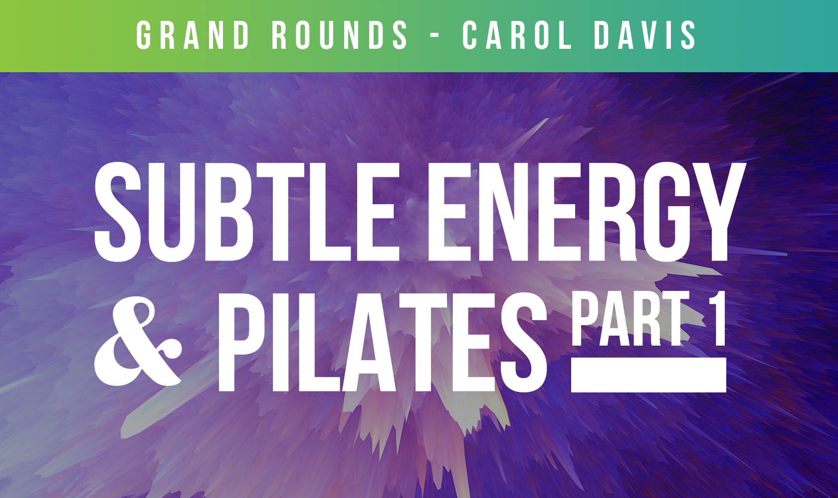 Grand Rounds, Subtle Energy & Pilates: Part 1